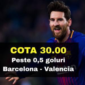 COTA 30.00 marita pentru PESTE 0,5 GOLURI la Barcelona - Valencia