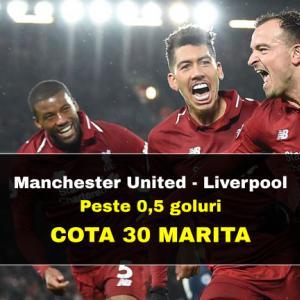 COTA 30.00 marita pentru PESTE 0,5 GOLURI la Man United - Liverpool