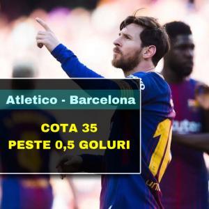 COTA 35.00 marita pentru PESTE 0,5 GOLURI la meciul Atletico Madrid - Barcelona